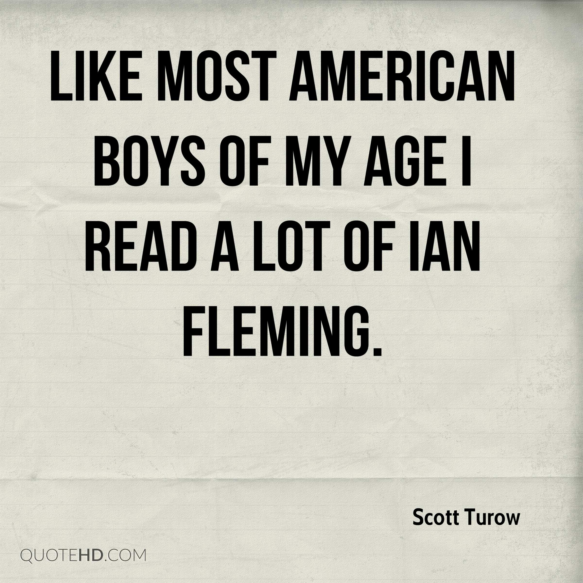 Like most American boys of my age I read a lot of Ian Fleming.