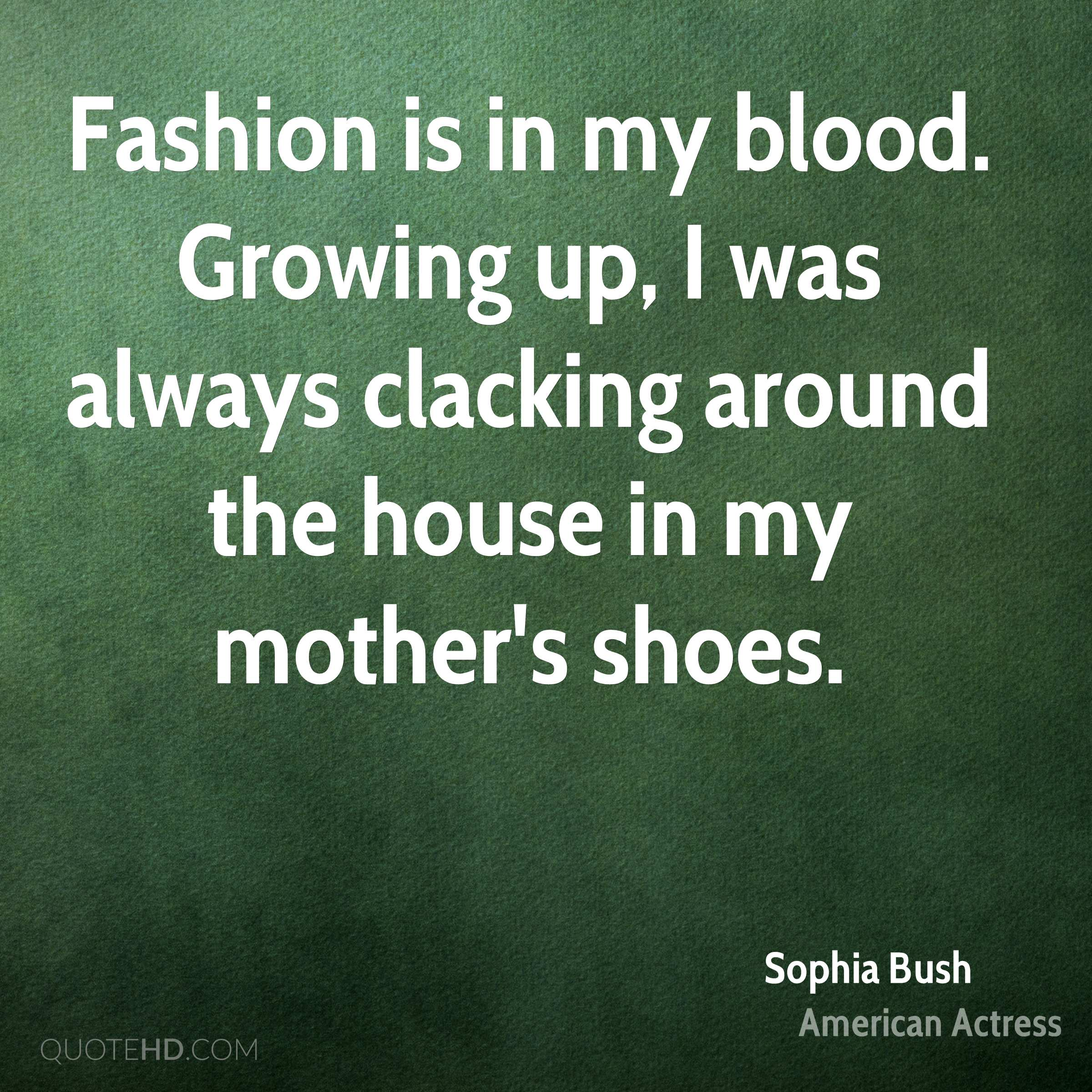 Fashion is in my blood. Growing up, I was always clacking around the house in my mother's shoes.