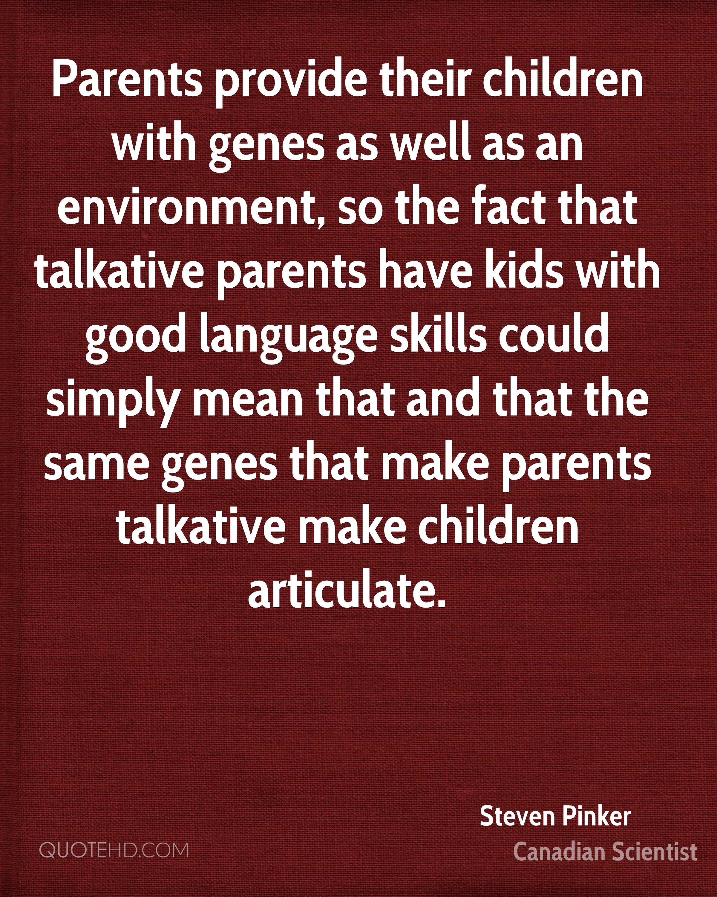 Parents provide their children with genes as well as an environment, so the fact that talkative parents have kids with good language skills could simply mean that and that the same genes that make parents talkative make children articulate.