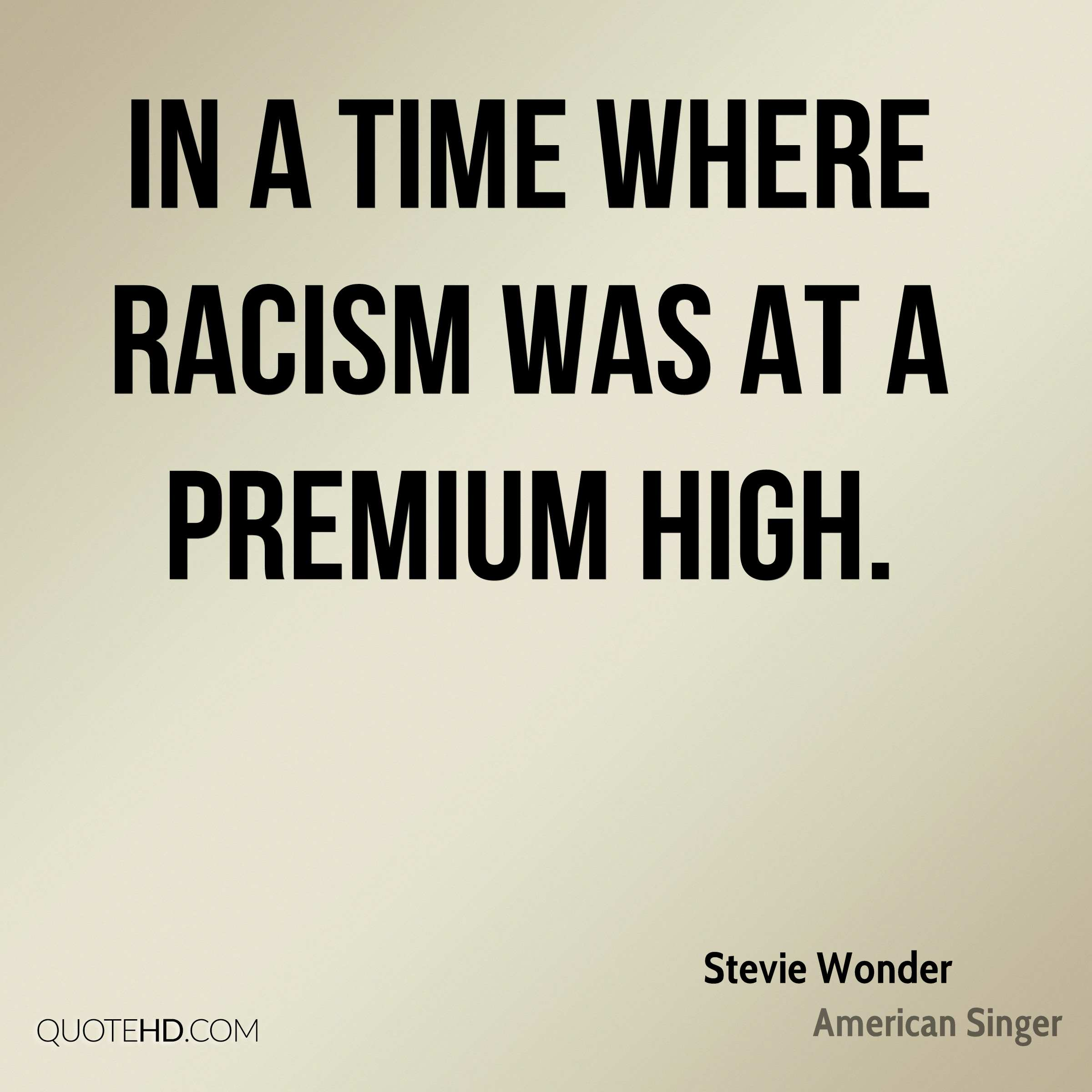 In a time where racism was at a premium high.