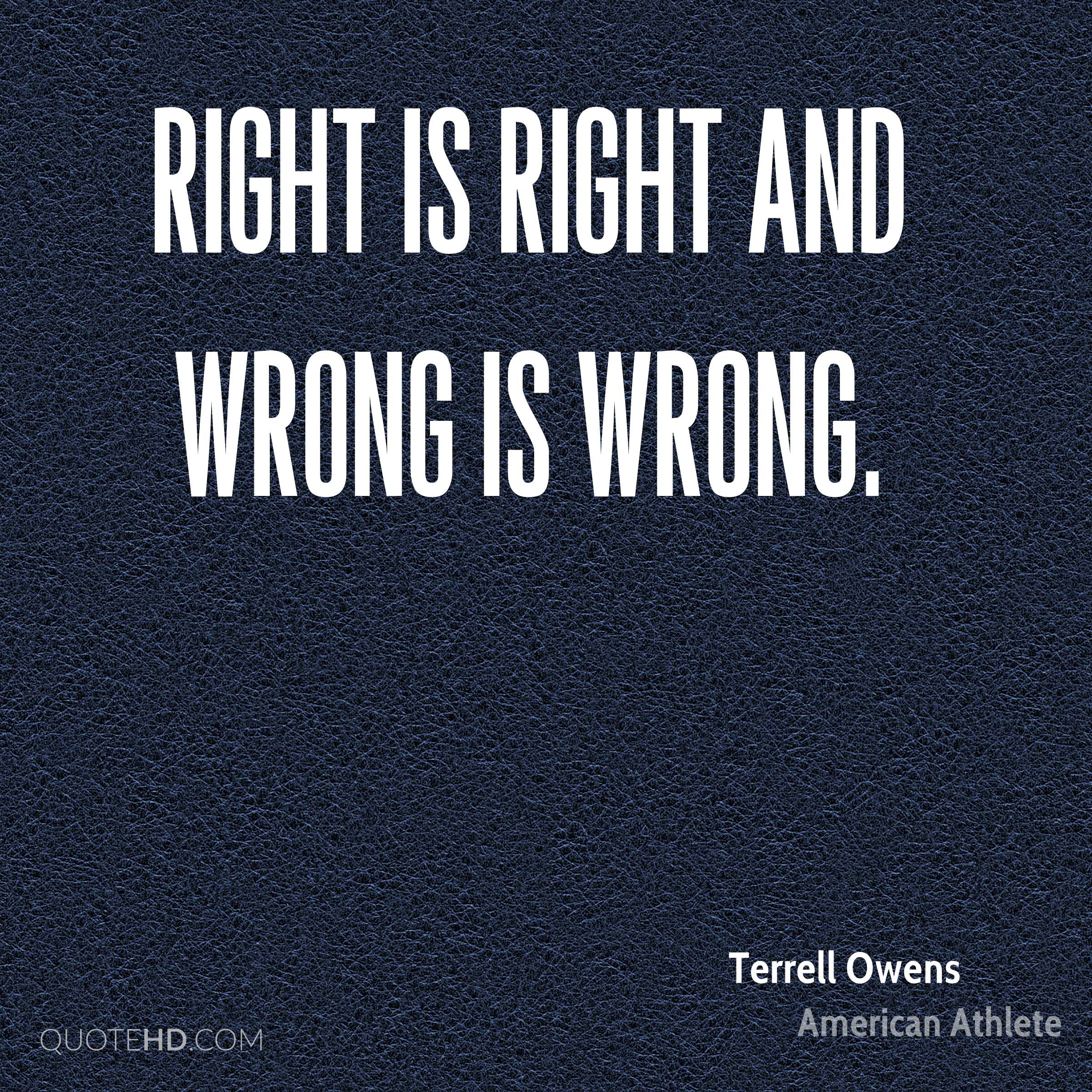 Right is right and wrong is wrong.