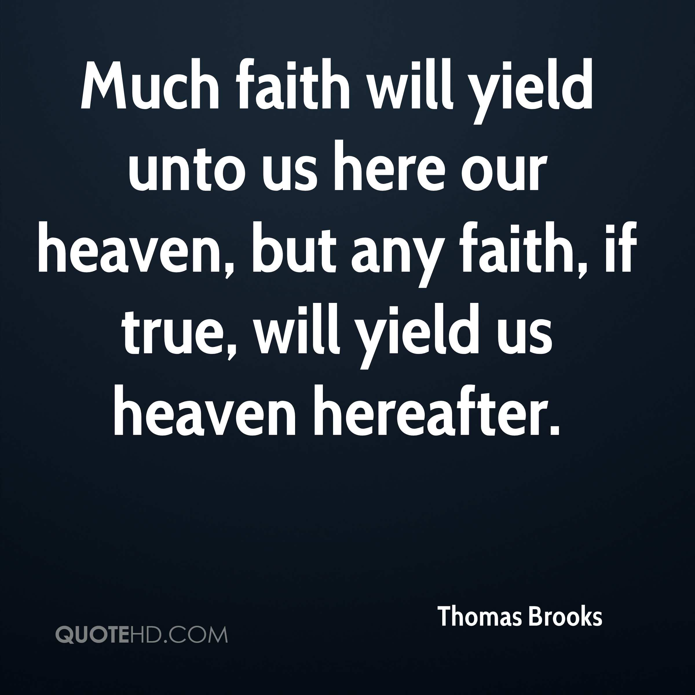 Much faith will yield unto us here our heaven, but any faith, if true, will yield us heaven hereafter.