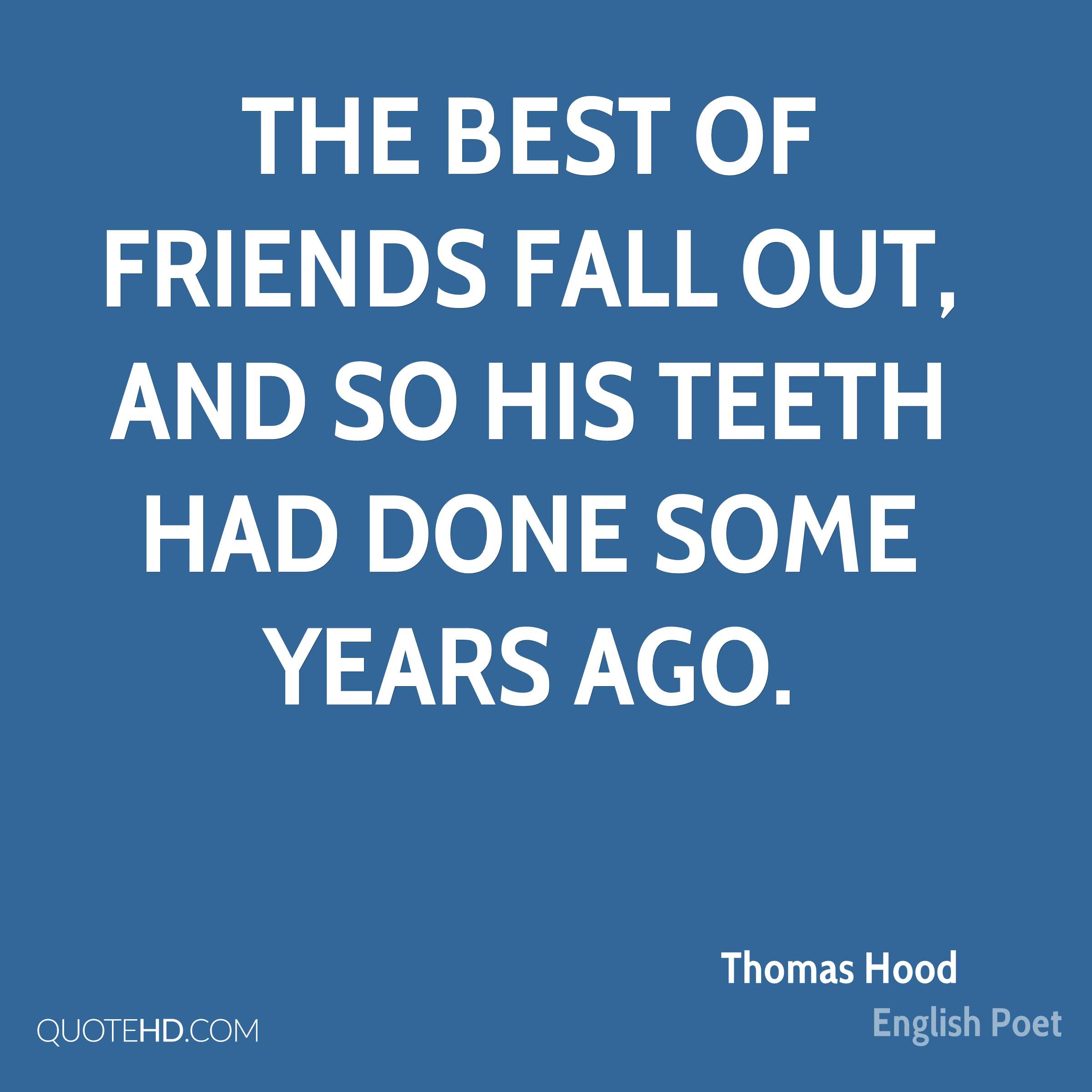 The best of friends fall out, and so his teeth had done some years ago.