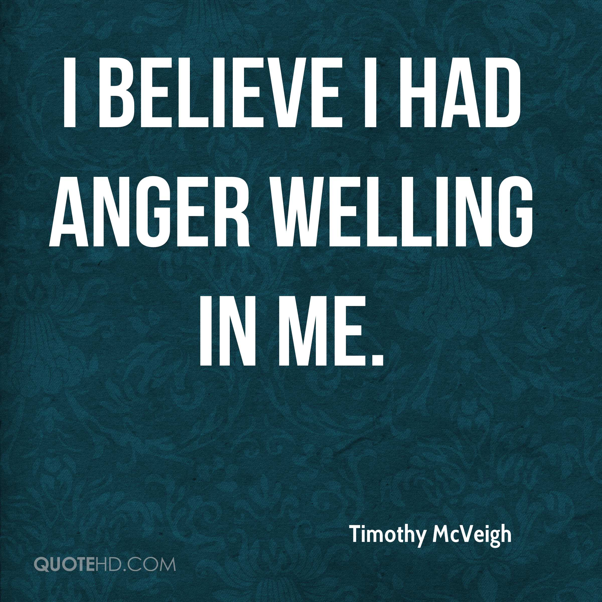 I believe I had anger welling in me.