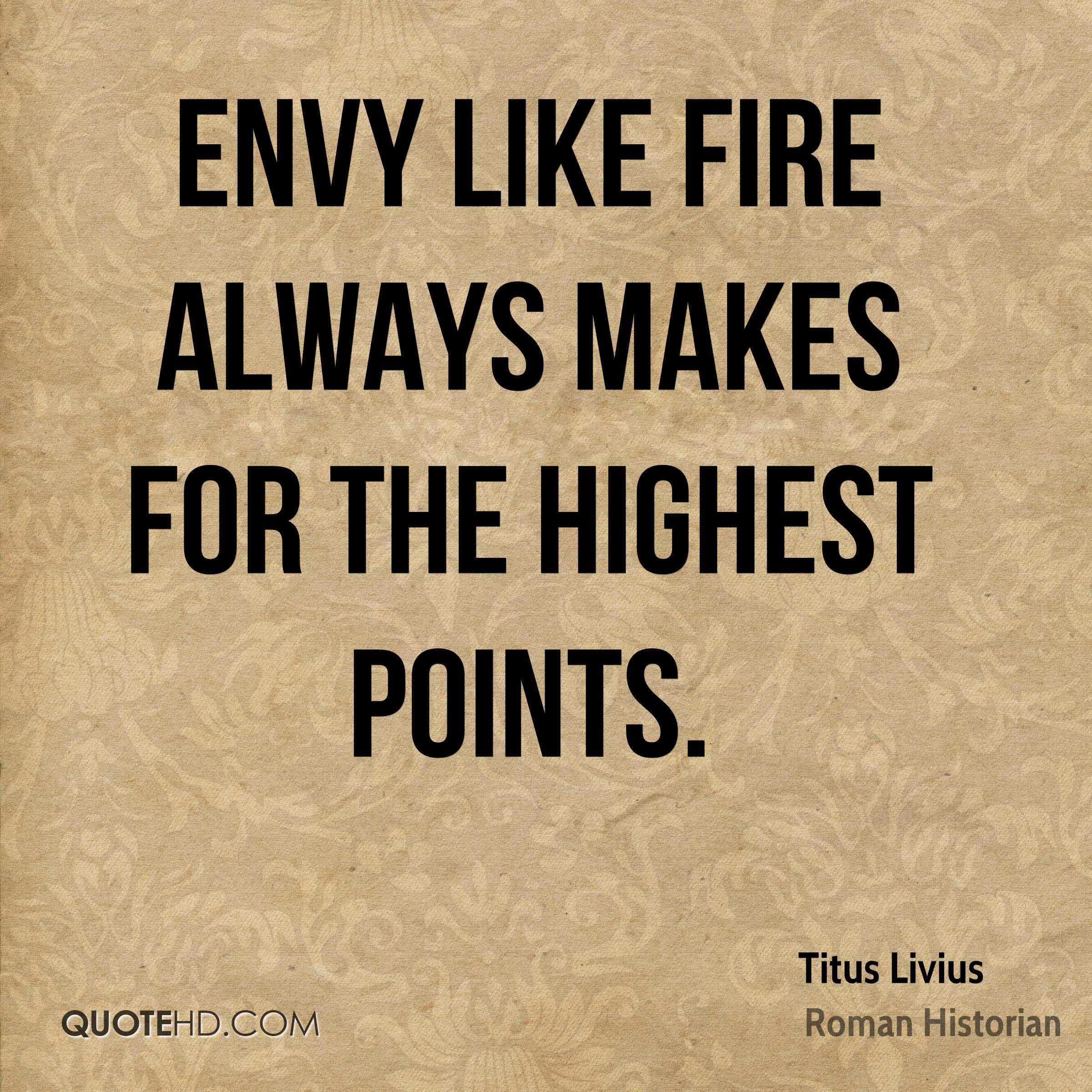Envy like fire always makes for the highest points.