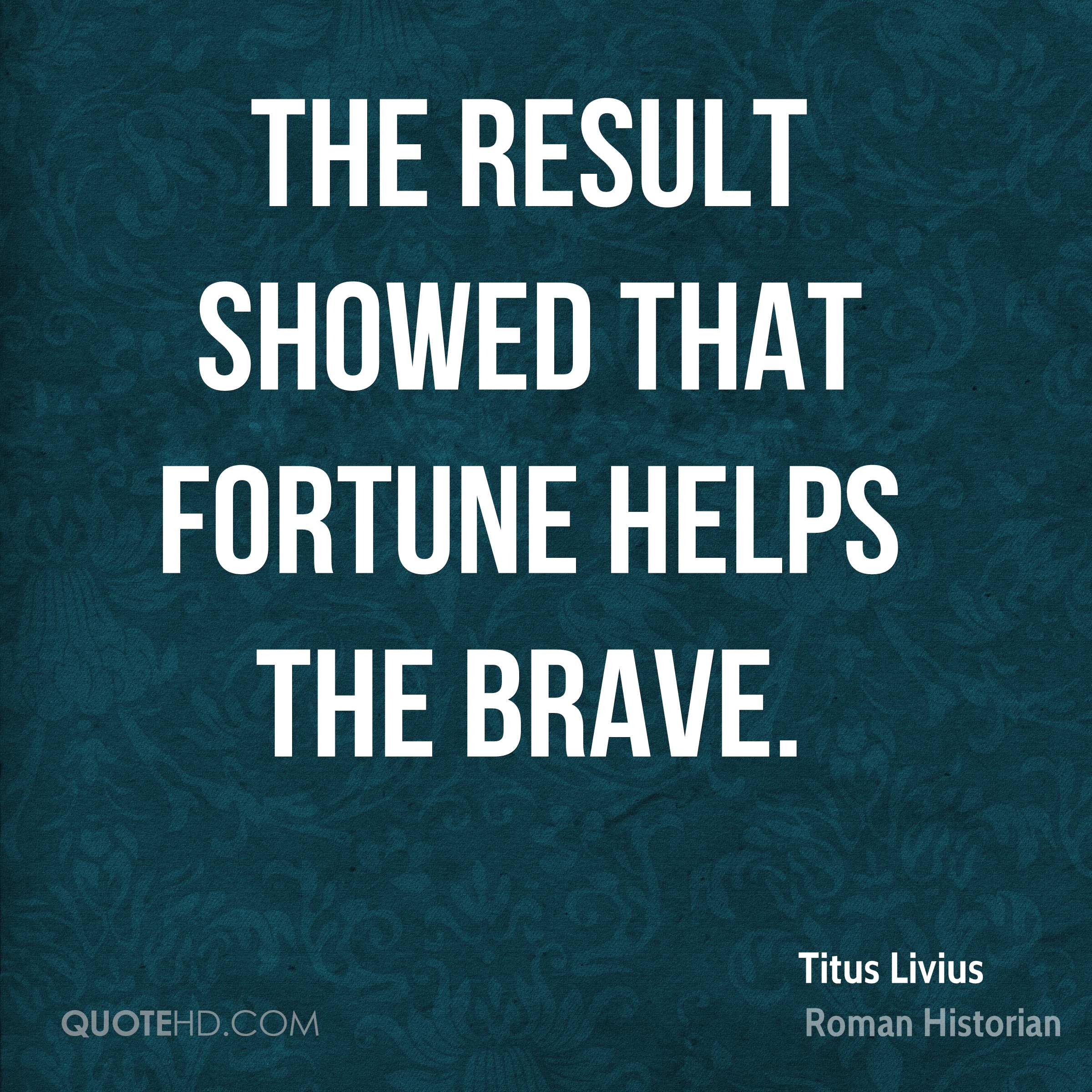 The result showed that fortune helps the brave.