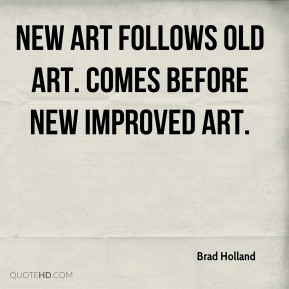 Brad Holland - New Art follows Old Art. Comes before New Improved Art.