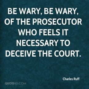 Be wary, be wary, of the prosecutor who feels it necessary to deceive the court.