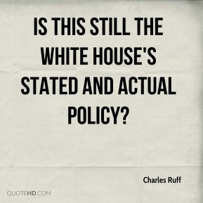 Is this still the White House's stated and actual policy?