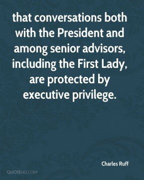that conversations both with the President and among senior advisors, including the First Lady, are protected by executive privilege.