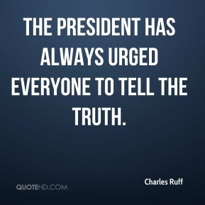The president has always urged everyone to tell the truth.
