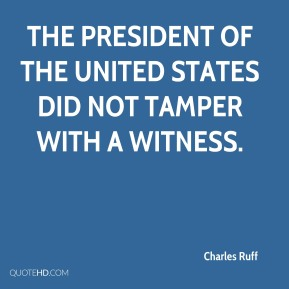 The president of the United States did not tamper with a witness.