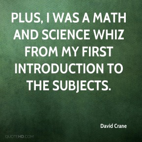 Plus, I was a math and science whiz from my first introduction to the subjects.