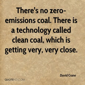 There's no zero-emissions coal. There is a technology called clean coal, which is getting very, very close.