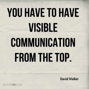 You have to have visible communication from the top.