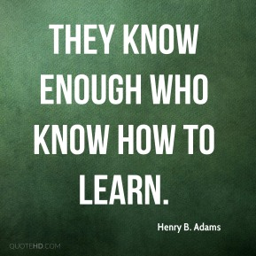 They know enough who know how to learn.