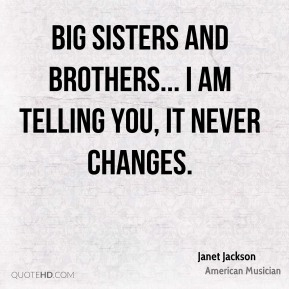 Big sisters and brothers... I am telling you, it never changes.