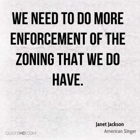 we need to do more enforcement of the zoning that we do have.
