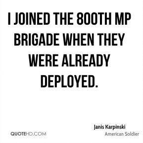 Janis Karpinski - I joined the 800th MP Brigade when they were already deployed.