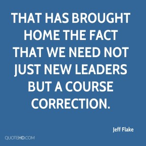 That has brought home the fact that we need not just new leaders but a course correction.