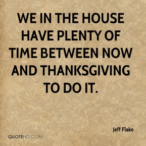 We in the House have plenty of time between now and Thanksgiving to do it.