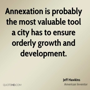 Annexation is probably the most valuable tool a city has to ensure orderly growth and development.