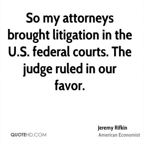 Jeremy Rifkin - So my attorneys brought litigation in the U.S. federal courts. The judge ruled in our favor.