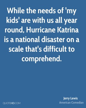 While the needs of 'my kids' are with us all year round, Hurricane Katrina is a national disaster on a scale that's difficult to comprehend.