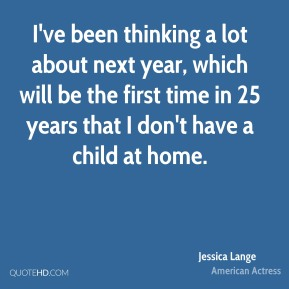 I've been thinking a lot about next year, which will be the first time in 25 years that I don't have a child at home.