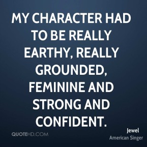 My character had to be really earthy, really grounded, feminine and strong and confident.