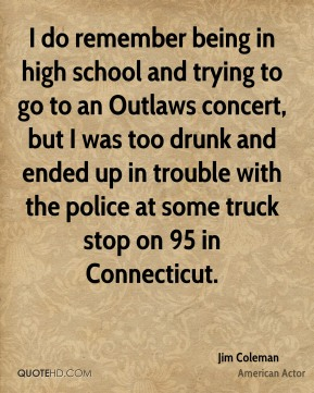 I do remember being in high school and trying to go to an Outlaws concert, but I was too drunk and ended up in trouble with the police at some truck stop on 95 in Connecticut.