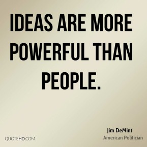 Ideas are more powerful than people.