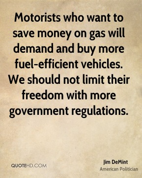 Motorists who want to save money on gas will demand and buy more fuel-efficient vehicles. We should not limit their freedom with more government regulations.
