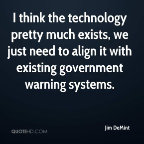 Jim DeMint  - I think the technology pretty much exists, we just need to align it with existing government warning systems.