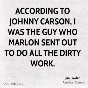 According to Johnny Carson, I was the guy who Marlon sent out to do all the dirty work.