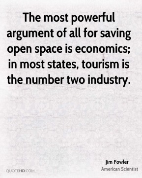 The most powerful argument of all for saving open space is economics; in most states, tourism is the number two industry.