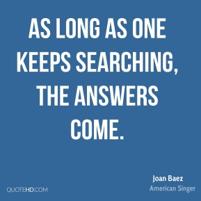 As long as one keeps searching, the answers come.