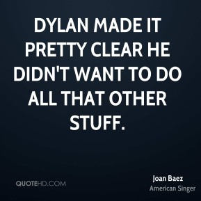 Dylan made it pretty clear he didn't want to do all that other stuff.