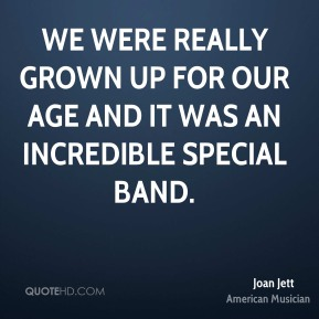 We were really grown up for our age and it was an incredible special band.