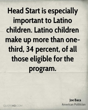 Head Start is especially important to Latino children. Latino children make up more than one-third, 34 percent, of all those eligible for the program.