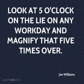 Look at 5 o'clock on the LIE on any workday and magnify that five times over.