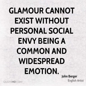 Glamour cannot exist without personal social envy being a common and widespread emotion.