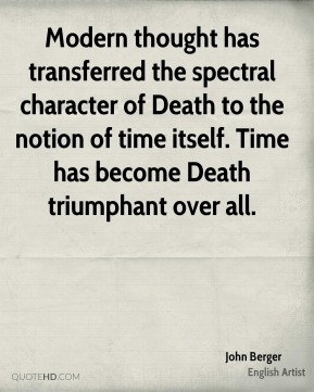 Modern thought has transferred the spectral character of Death to the notion of time itself. Time has become Death triumphant over all.