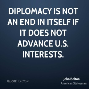 Diplomacy is not an end in itself if it does not advance U.S. interests.