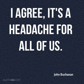 I agree, it's a headache for all of us.