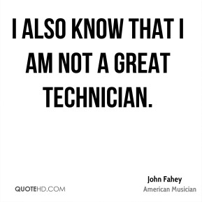 I also know that I am not a great technician.
