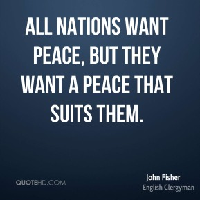 All nations want peace, but they want a peace that suits them.