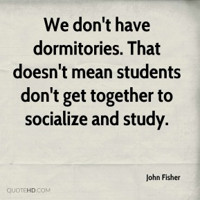 We don't have dormitories. That doesn't mean students don't get together to socialize and study.