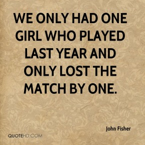 We only had one girl who played last year and only lost the match by one.