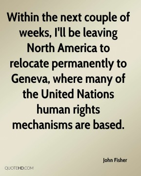 Within the next couple of weeks, I'll be leaving North America to relocate permanently to Geneva, where many of the United Nations human rights mechanisms are based.